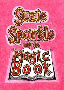 Suzie Sparkle and the Magic Book : a book for children age 8/9/10/11/12 (childrens books) by [Moran, Steve]
