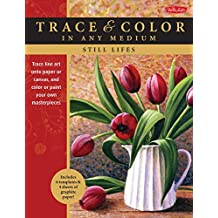 Still Lifes: Trace Line Art onto Paper or Canvas, and Color or Paint Your Own Masterpieces (Trace & Color in Any Medium)