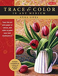Still Lifes: Trace Line Art Onto Paper Or Canvas, & Color Or Paint Your Own Masterpieces (Trace & Color In Any Medium)