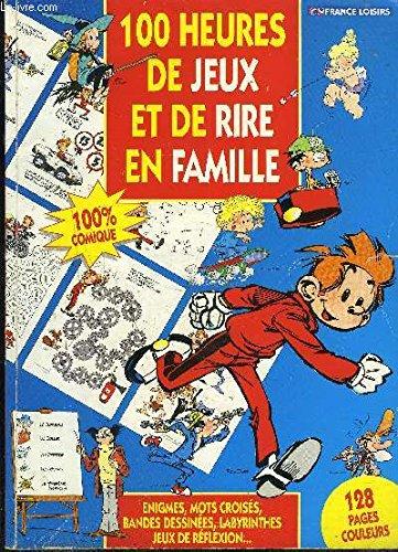 100 HEURES DE JEUX ET DE RIRE EN FAMILLE- 100% COMIQUE- ENIGMES, MOTS CROISES, BANDES DESSINEES, LABYRINTHES, JEUX DE REFLEXION... par COLLECTIF