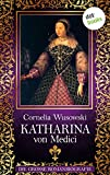 Katharina von Medici: Die große Romanbiografie