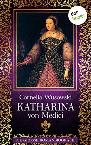Katharina von Medici: Die große Romanbiografie (Allgemeine Reihe. Bastei Lübbe Taschenbücher) von [Wusowski, Cornelia]
