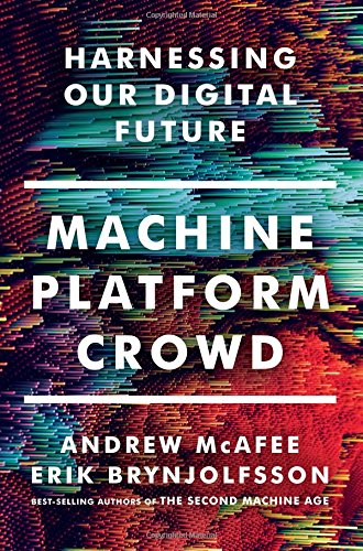 Machine, Platform, Crowd: Harnessing Our Digital Future