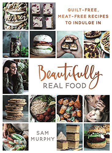 Beautifully real food por Sam Murphy
