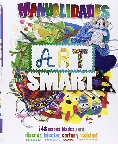 Manualidades art smart. ¡48 creaciones para diseñar, tricotar, cortar y reciclar!