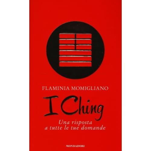 I Ching. Una Risposta A Tutte Le Tue Domande