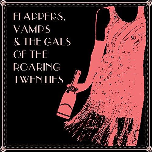 Flappers, Vamps & The Gals of the Roaring (Flapper Roaring Twenties)
