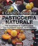 Scarica Libro Il grande libro della pasticceria naturale Per soddisfare la voglia di dolce con ingredienti vegetali bio e salutari (PDF,EPUB,MOBI) Online Italiano Gratis