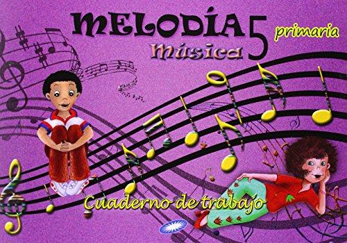 Música 5. Melodía. Cuaderno De Ejercicios. EP 5 - Edición 2014 por Vv.Aa.