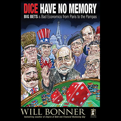 Dice Have No Memory: Big Bets and Bad Economics from Paris to the Pampas  Audiolibri