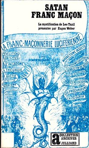 SATAN FRANC-MAÇON. LA MYSTIFICATION DE LEO TAXIL.