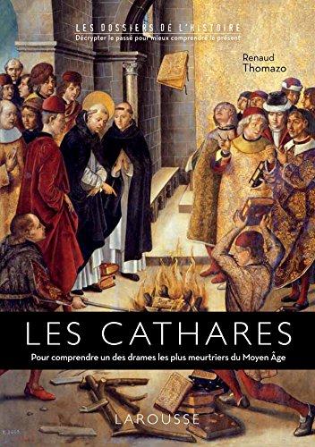 Les Cathares : Pour comprendre un des drames les plus meurtriers du Moyen Age