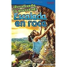 ¡desafiando La Gravedad!: Escalada En Roca (TIME For Kids)