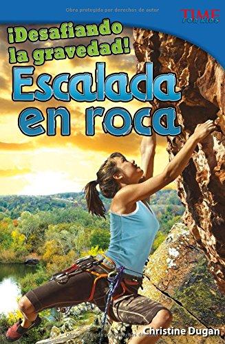 Desafiando La Gravedad!: Escalada En Roca (TIME For Kids)
