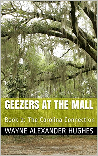 Geezers at the Mall: Book 2: The Carolina Connection (English Edition)