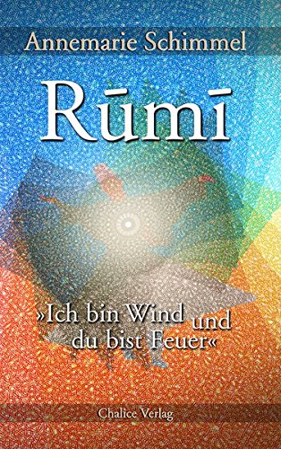 Rumi - Ich bin Wind und du bist Feuer: Leben und Werk des großen Mystikers
