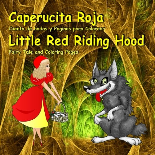 Caperucita Roja. Cuento de hadas y Paginas para Colorear. Little Red Riding Hood. Fairy Tale and Coloring Pages: Bilingual Picture Book for Kids in Spanish and English