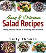 Easy & Delicious Salad Recipes: Hearty, Healthy Salads & Dressings You Will Love (English Edition)