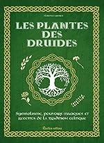 Les plantes des druides - Symbolisme, pouvoirs magiques et recettes de la tradition celtique de Isabelle Frances