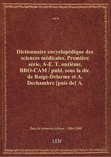 Dictionnaire encyclopédique des sciences médicales. Première série, A-E. T. onzième, BRO-CAM / pub par XXX