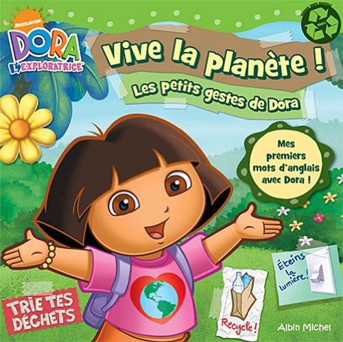 Vive la planète !: Les petits gestes de Dora