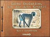 Liebe Evolution, ist das dein Ernst?! von Mara Grunbaum