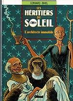 LES HERITIERS DU SOLEIL TOME 7 - L'ARCHITECTE IMMMOBILE de Didier Convard