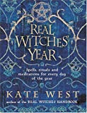 The Real Witches' Year: Spells, Rituals and Meditations for Every Day of the Year