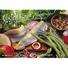 Küsten-Küche-Kalender 2017: 12 Rezepte von der Küste Eiland Timer - mit extra gro�em Kalendarium.