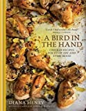 A Bird in the Hand: Chicken recipes for every...