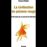 La civilisation du poisson rouge : Petit traité sur le marché de l'attention (essai français)