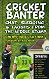 Cricket Banter: Chat, Sledging & Laughs from The Middle Stump