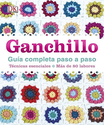 Ganchillo, Guía Completa Paso A Paso (ESTILO DE VIDA) por Varios autores