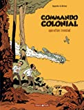 Commando Colonial - tome 1 - Opération Ironclad