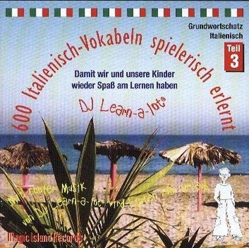 600 Italienisch-Vokabeln spielerisch erlernt. Grundwortschatz 3. CD: Mit cooler Musik von DJ Learn-a-lot