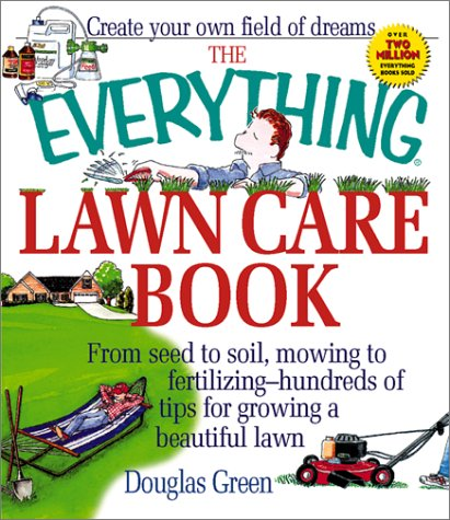 The Everything Lawn Care Book: From Seed to Soil (The Everything Series)