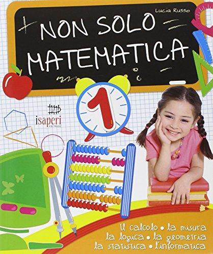 Non solo matematica. Per la 1ª classe elementare