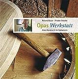 Opas Werkstatt: Altes Handwerk im Südwesten