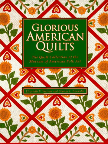 Glorious American Quilts: The Quilt Collection of the Museum of American Folk Art -