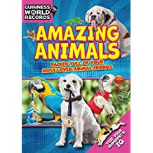 Guinness World Records: Amazing Animals: Packed Full of Your Most-Loved Animal Friends