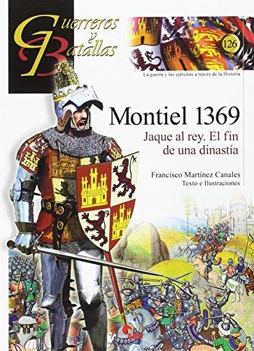 Montiel 1369. Jaque al rey. El fin de una dinastía (Guerreros y Batallas)