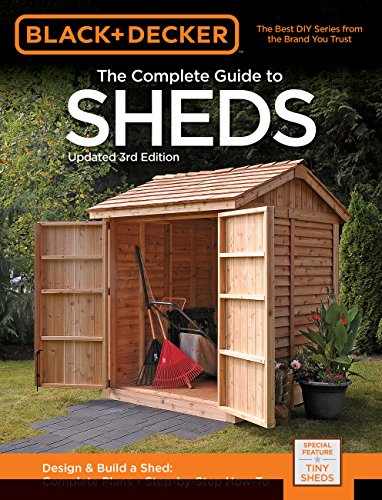 Black & Decker the Complete Guide to Sheds, 3rd Edition: Design & Build a Shed: - Complete Plans - Step-By-Step How-To (Black & Decker Complete Guide) -