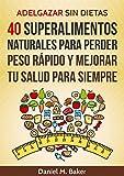 Adelgazar sin dietas: 40 Superalimentos naturales para perder peso...