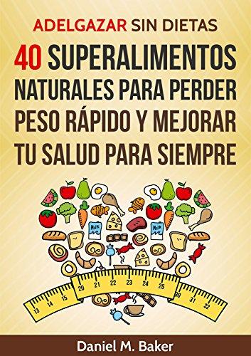 Adelgazar sin dietas: 40 Superalimentos naturales para perder peso ...