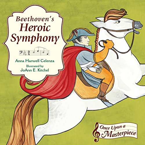 Beethoven's Heroic Symphony (Once Upon a Masterpiece) por Anna Harwell Celenza