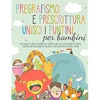 Pregrafismo e Prescrittura,Unisci i Puntini Per Bambini: Il piu completo libro per bambini per tracciare linee e lettere…