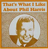 Songtexte von Phil Harris - That's What I Like About Phil Harris