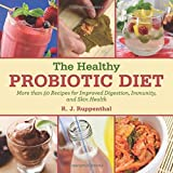 The Healthy Probiotic Diet: More Than 50 Recipes for Improved Digestion, Immunity, and Skin Health by R. J. Ruppenthal (2014-04-15)