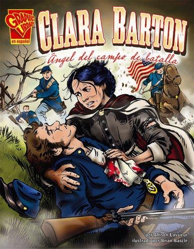 Clara Barton Angel de Campo de Batalla (Biografias Graficas) por Allison Lassieur