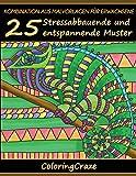 Kombination aus Malvorlagen für Erwachsene: 25 Stressabbauende und entspannende Muster, Aus der Malbücher für Erwachsene-Reihe von ColoringCraze (Anti-Stress Kunsttherapie Reihe, Band 15)